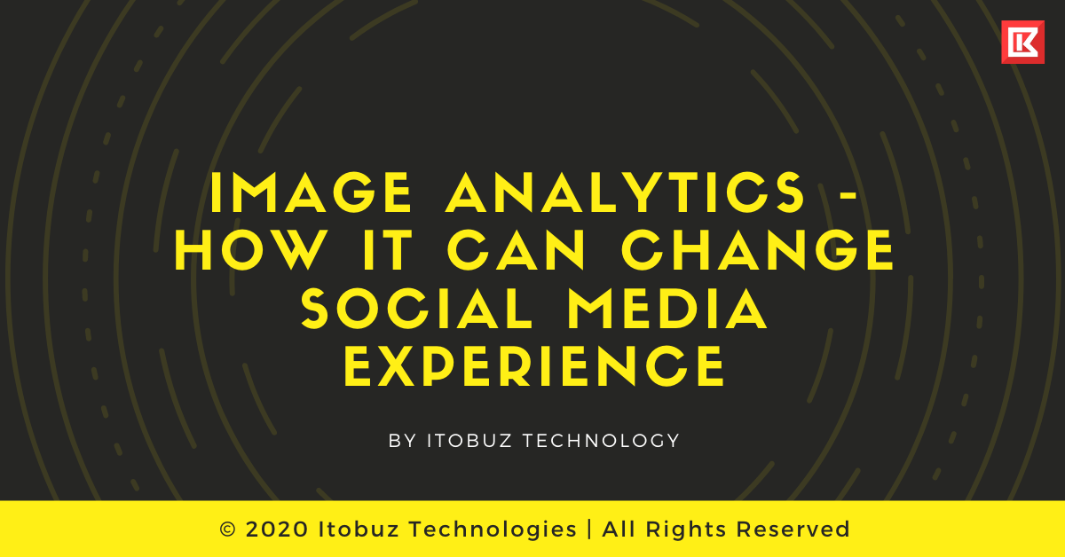 Image Analytics - How it can Change Social Media Experience