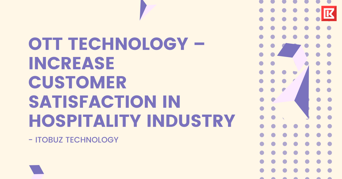OTT Technology – Increase Customer Satisfaction In Hospitality Industry