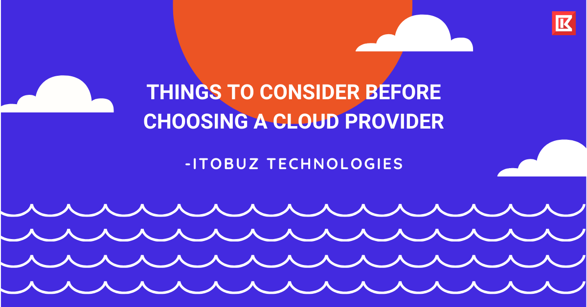 Things to Consider Before Choosing a Cloud Provider